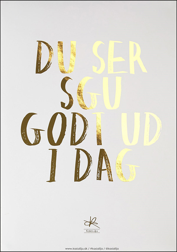 Du Ser Sgu Godt Ud I Dag guld plakat af Kasia Lilja