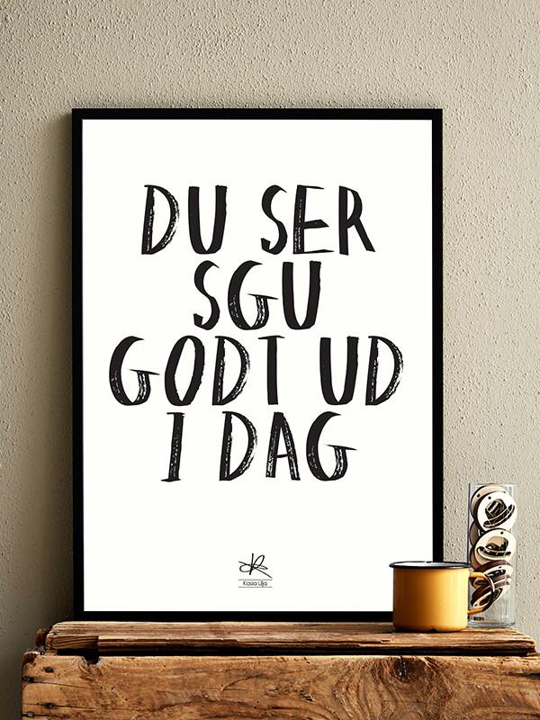 Du Ser Sgu Godt Ud I Dag plakat af Kasia Lilja